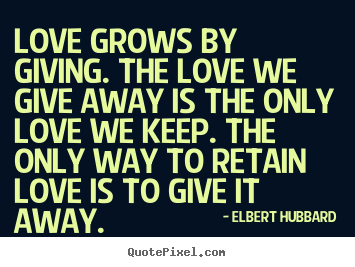 Make custom picture quotes about love - Love grows by giving. the love we give away is the only love we..