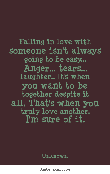 Falling in love with someone isn't always.. Unknown top love quotes