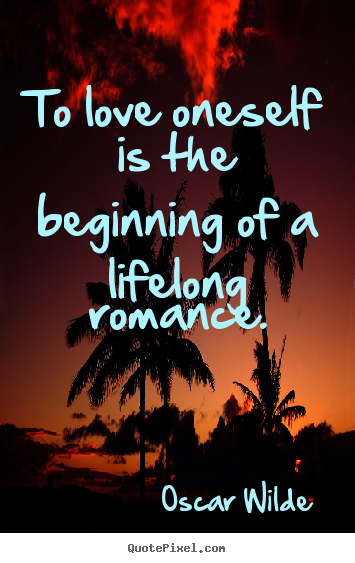Make personalized picture quotes about love - To love oneself is the beginning of a lifelong..