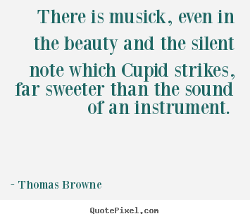 Quotes about love - There is musick, even in the beauty and the silent note which..
