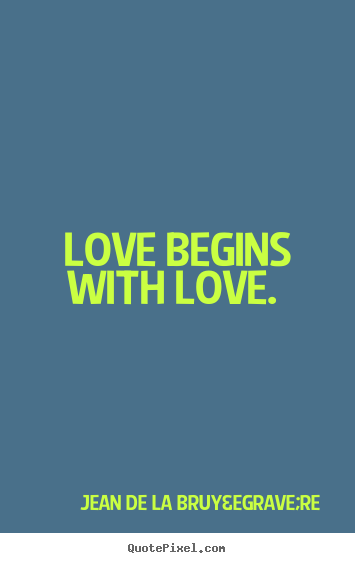 Customize picture quotes about love - Love begins with love.