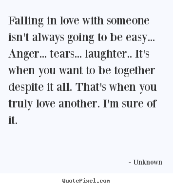 Quotes about love - Falling in love with someone isn't always going to be easy... anger.....