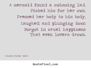 Quotes about love - A mermaid found a swimming lad,picked him for her own,pressed..