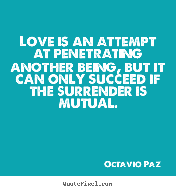 Make picture quotes about love - Love is an attempt at penetrating another being, but it can only..