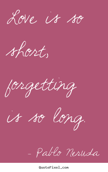 Design custom image sayings about love - Love is so short, forgetting is so long.