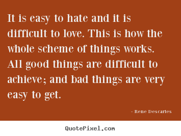 Create your own image quotes about love - It is easy to hate and it is difficult to love. this is how the..