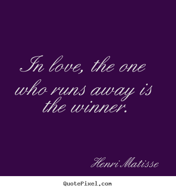 Love quote - In love, the one who runs away is the winner.
