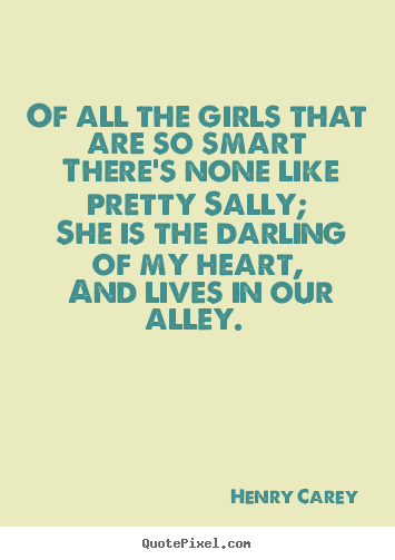Of all the girls that are so smart there's none.. Henry Carey good love quotes