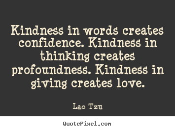 Quotes about love - Kindness in words creates confidence. kindness in thinking..