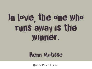 Customize picture quote about love - In love, the one who runs away is the winner.