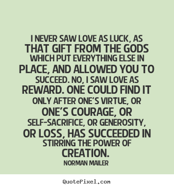 Quotes about love - I never saw love as luck, as that gift from..