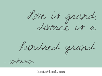 Love quote - Love is grand; divorce is a hundred grand