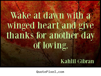 Create graphic picture quotes about love - Wake at dawn with a winged heart and give thanks..