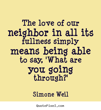 Love quotes - The love of our neighbor in all its fullness simply means..