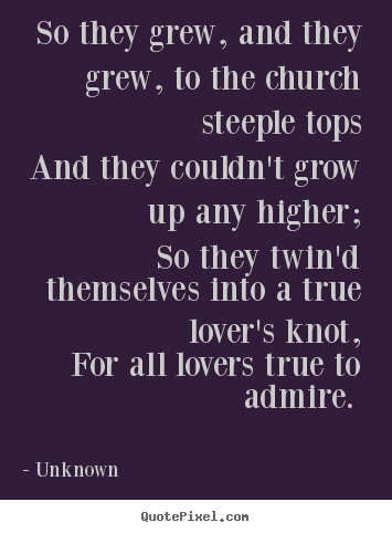 Love quotes - So they grew, and they grew, to the church steeple tops and they..