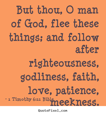 But thou, o man of god, flee these things; and.. 1 Timothy 6:11 Bible top love quotes