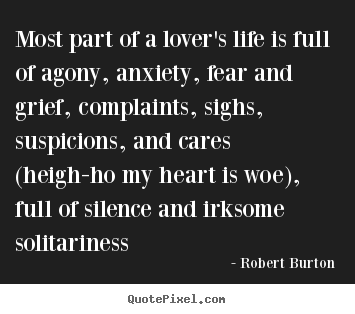 Love quotes - Most part of a lover's life is full of agony, anxiety, fear and..
