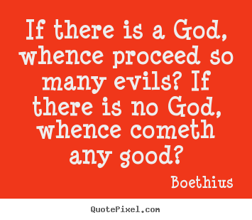 Love quotes - If there is a god, whence proceed so many evils? if there..