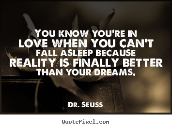 Quotes about love - You know you're in love when you can't fall asleep because reality is..