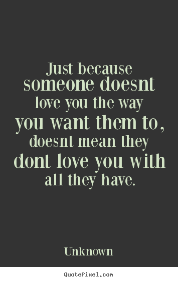 Quote about love - Just because someone doesnt love you the..