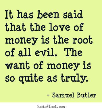 Customize picture quote about love - It has been said that the love of money is the root of all evil. the..