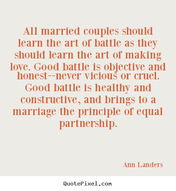 Quotes about love - All married couples should learn the art of battle..