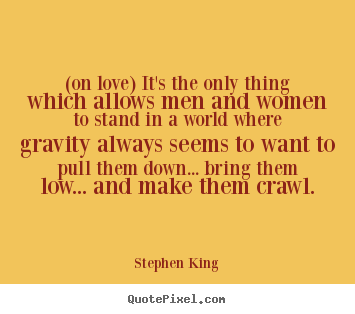 Quotes about love - (on love) it's the only thing which allows men and..