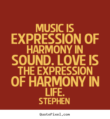 Diy picture quotes about love - Music is expression of harmony in sound. love is..