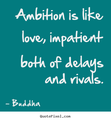 Love quotes - Ambition is like love, impatient both of delays and..
