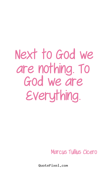 How to make picture quote about love - Next to god we are nothing. to god we are everything.