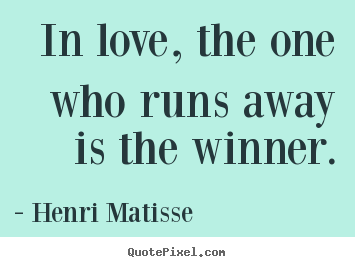 Quotes about love - In love, the one who runs away is the winner.