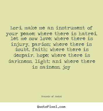 Quotes about love - Lord, make me an instrument of your peace; where there is..
