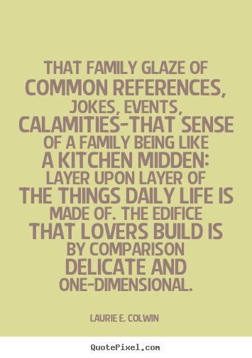 Love quote - That family glaze of common references, jokes,..