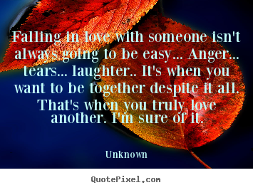 Falling in love with someone isn't always going to be.. Unknown  love quotes