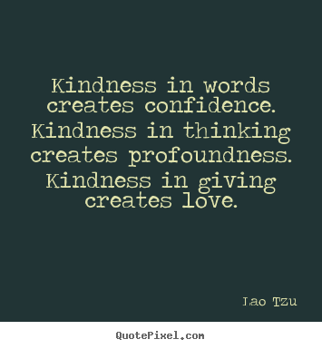 Lao Tzu picture quotes - Kindness in words creates confidence. kindness.. - Love quotes