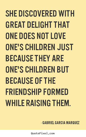 Gabriel Garcia Marquez picture quote - She discovered with great delight that one does not love one's children.. - Love quote