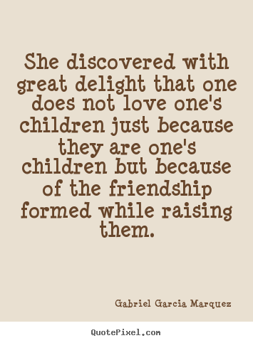 Love quotes - She discovered with great delight that one does not love one's..