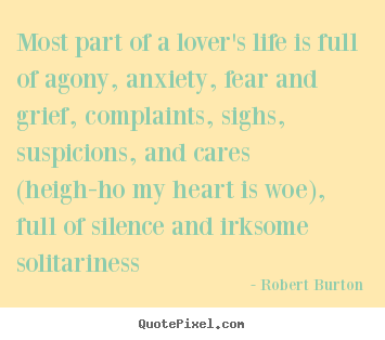 How to make picture quotes about love - Most part of a lover's life is full of agony, anxiety, fear..