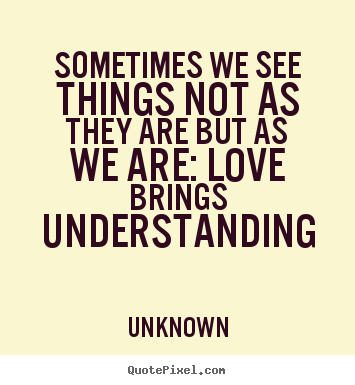 Love quotes - Sometimes we see things not as they are but as we..