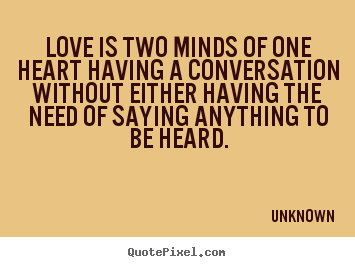 Unknown picture quotes - Love is two minds of one heart having a conversation without.. - Love quotes