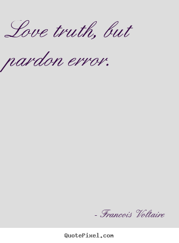 Create custom picture quotes about love - Love truth, but pardon error.