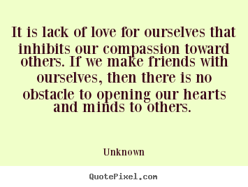 Love quotes - It is lack of love for ourselves that inhibits..