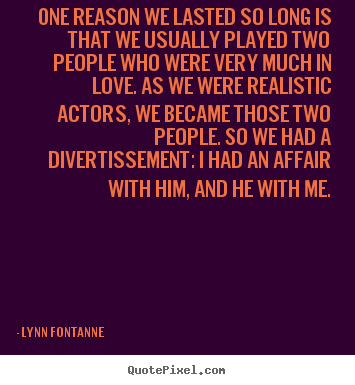 Quotes about love - One reason we lasted so long is that we usually played..