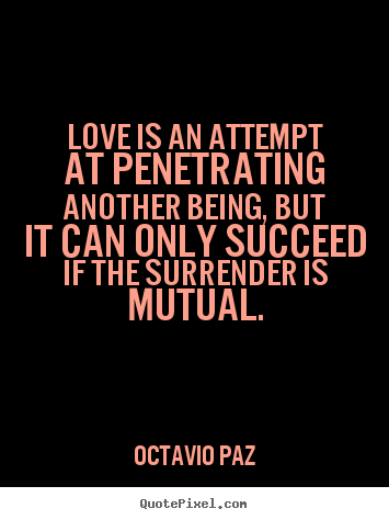 Create graphic image quotes about love - Love is an attempt at penetrating another being, but it..