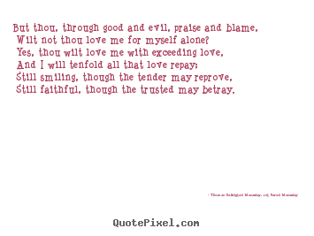 Thomas Babington Macaulay, 1st Baron Macaulay picture quotes - But thou, through good and evil, praise and blame, wilt.. - Love quotes