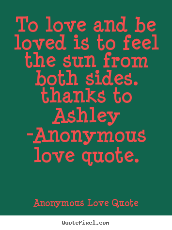 Design custom picture quotes about love - To love and be loved is to feel the sun from..