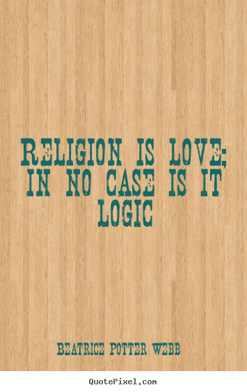 Quote about love - Religion is love; in no case is it logic