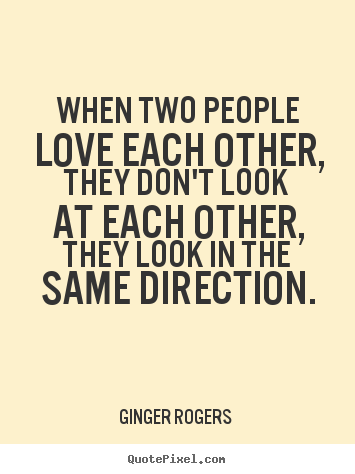 Quote about love - When two people love each other, they don't look at each other,..