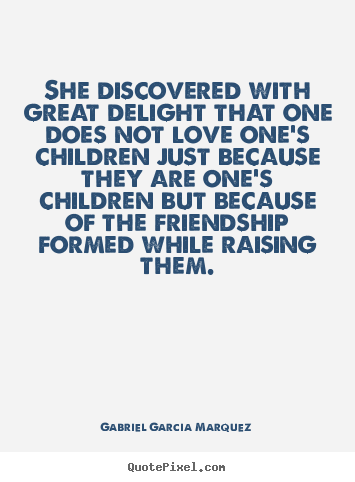 Love quote - She discovered with great delight that one does not love one's children..