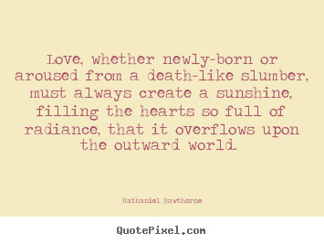 Love quote - Love, whether newly-born or aroused from a death-like..